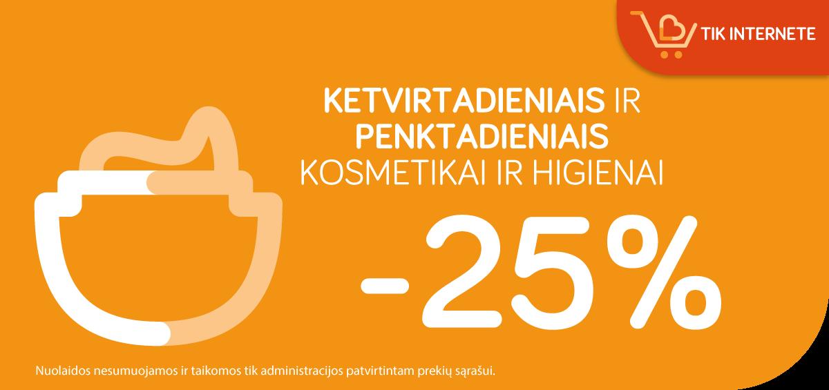 Ketvirtadieniai ir penktadieniai KOSMETIKAI ir HIGIENAI -25%